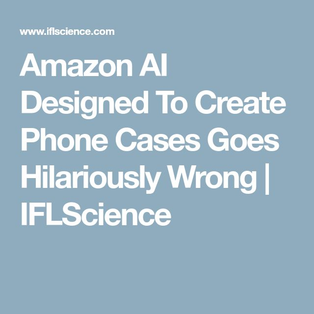 Amazon AI Designed To Create Phone Cases Goes Hilariously Wrong | IFLScience