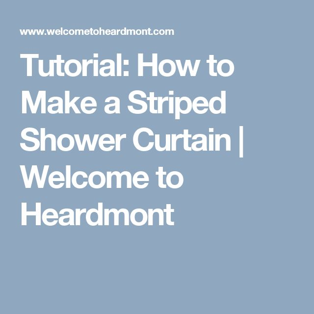 Tutorial: How to Make a Striped Shower Curtain | Welcome to Heardmont