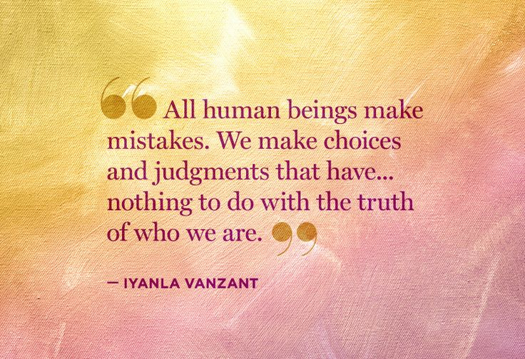 """All human beings make mistakes.  We make choices and judgments that have... nothing to do with the truth of who we are."" - Iyanla Vanzant"