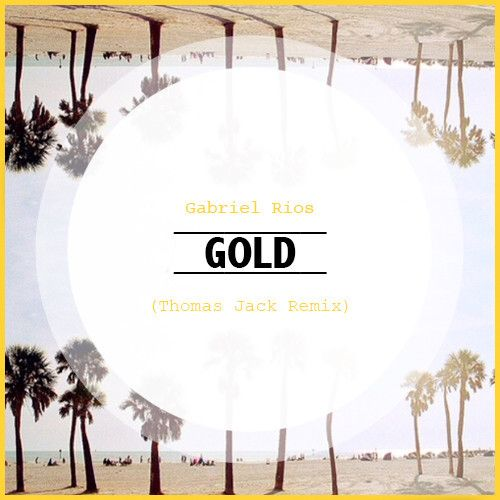 Gabriel Rios - Gold (Thomas Jack Remix) by Thomas Jack. on SoundCloud