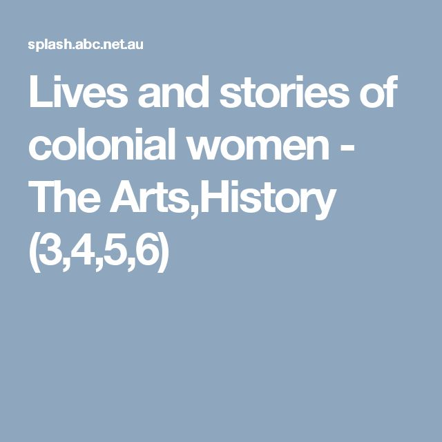 Lives and stories of colonial women - The Arts,History (3,4,5,6)