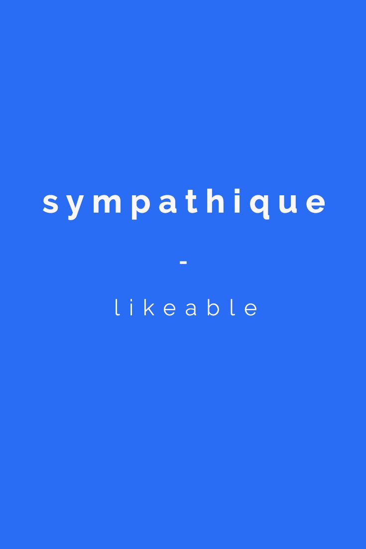 sympathique: likeable More French vocabulary you can use to describe people's character and personality in this article from Talk in French: https://www.talkinfrench.com/french-vocabulary-character-personality/ For the MOST COMPLETE French Vocabulary e-book available in the market today, go here: https://store.talkinfrench.com/product/french-vocabulary-ebook/