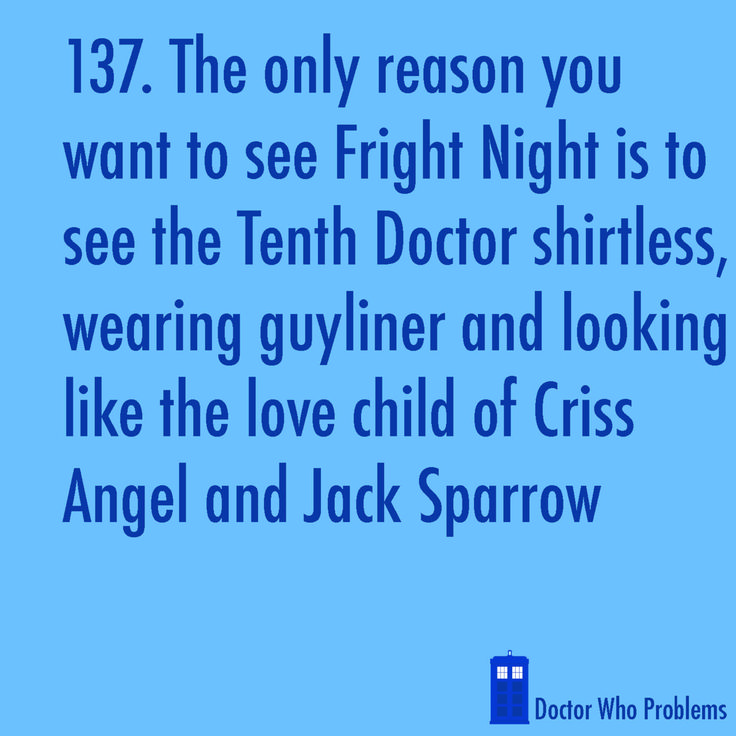 Yep..that's exactly why I watched (and loved) it!Colin O'Donoghue, The Doctor, Tenth Doctor, Um Yeah, Fright Night, So True, Doctor Who, Leather Pants, David Tennant