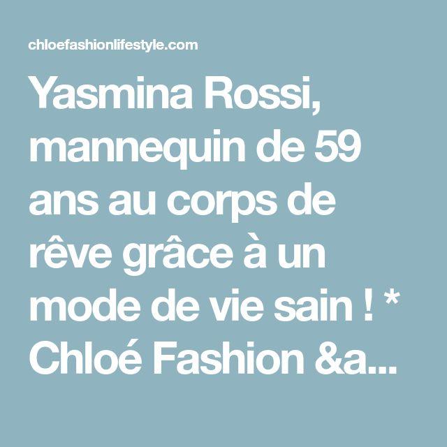 Yasmina Rossi, mannequin de 59 ans au corps de rêve grâce à un mode de vie sain ! * Chloé Fashion & Lifestyle