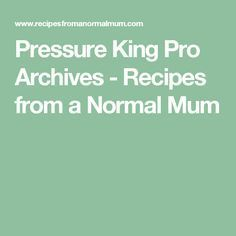Pressure King Pro Archives - Recipes from a Normal Mum