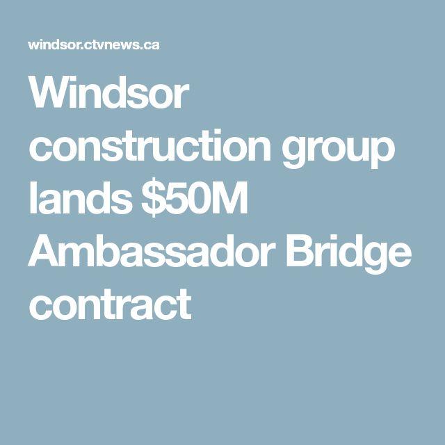 Windsor construction group lands $50M Ambassador Bridge contract