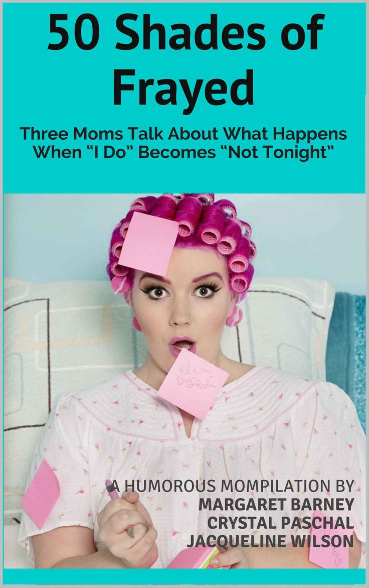 50 Shades Of Frayed: Three Moms Talk About What Happens When