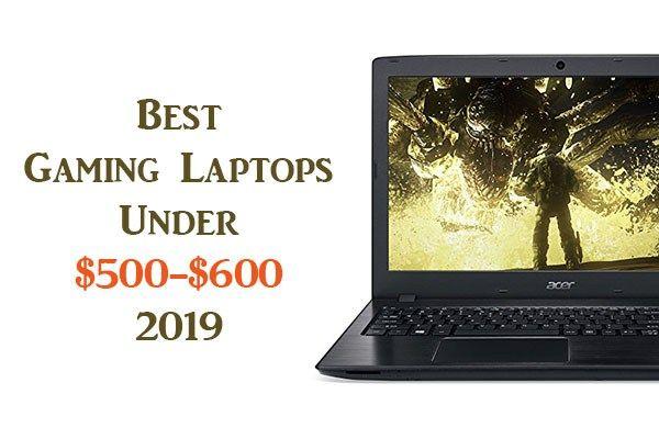 Best Gaming Laptops Under 500 600 2019 Best Gaming Laptop Laptop Gaming Laptops