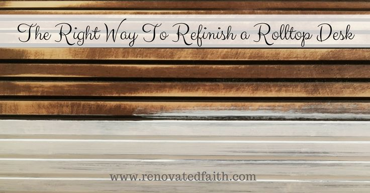 The Right Way to Refinish a Rolltop Desk pinned by: http://www.hisdearlyloveddaughter.com/