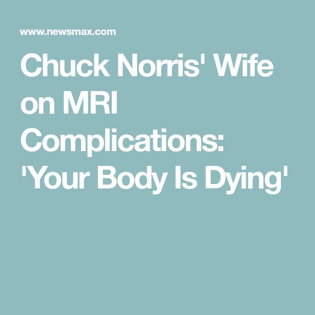Chuck Norris' Wife on MRI Complications: 'Your Body Is Dying'