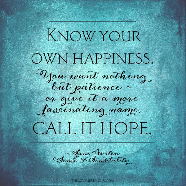 Know Your Own Happiness - Jane Austen, Sense and Sensibility - theloveliesthour.com