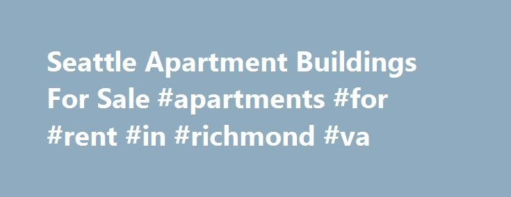 Seattle Apartment Buildings For Sale #apartments #for #rent #in #richmond #va http://apartment.nef2.com/seattle-apartment-buildings-for-sale-apartments-for-rent-in-richmond-va/  #apartment for sale # SEATTLE COMMERCIAL REAL ESTATE Our Team of KW Commercial Realtors specializing multi-family properties and apartment buildings provide the very highest level of service to building owners and investors with superior market knowledge and can deliver valuation and analysis of market trends. Our…