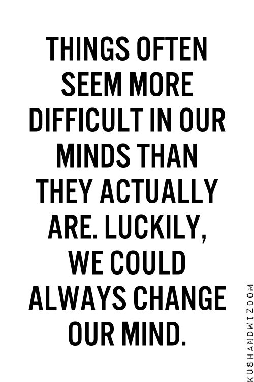 Things often seem more difficult in our minds than they actually are...