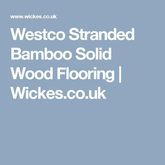 Westco Stranded Bamboo Solid Wood Flooring   Wickes.co.uk
