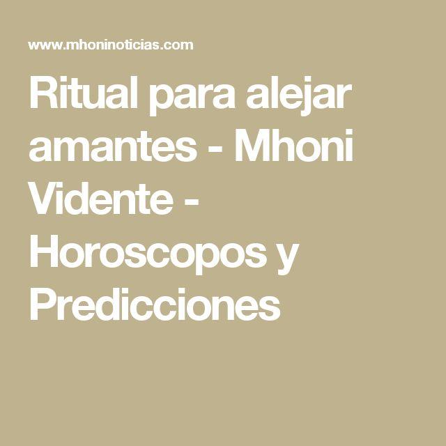 Ritual para alejar amantes - Mhoni Vidente - Horoscopos y Predicciones