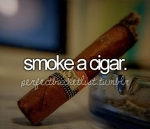 Bucket List- smoke a cigar (Completed)