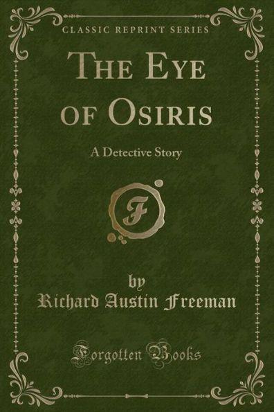 The Eye of Osiris: A Detective Story (Classic Reprint)