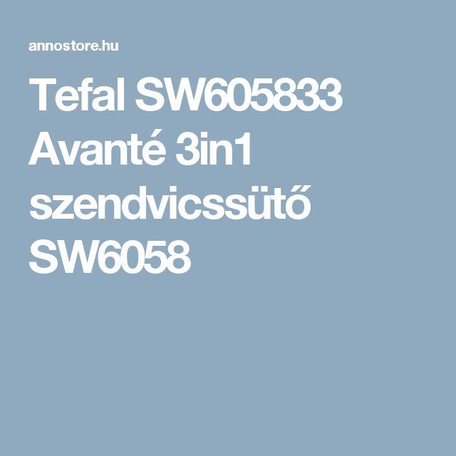 Tefal SW605833 Avanté 3in1 szendvicssütő SW6058