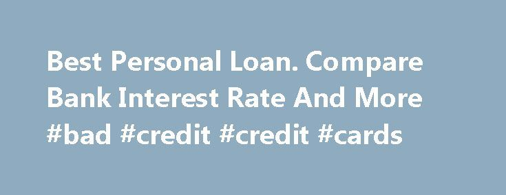Best Personal Loan. Compare Bank Interest Rate And More #bad #credit #credit #cards http://loans.remmont.com/best-personal-loan-compare-bank-interest-rate-and-more-bad-credit-credit-cards/  #best personal loan # Personal Loan Personal Loans in Hong Kong People normally set aside a sum of money to finance any need that may come their way. Unfortunately, savings may not be enough for unexpected expenses like medical bills or take too long to accumulate to answer a pressing need such as owning…