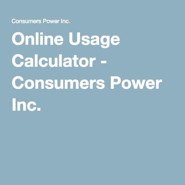 Online Usage Calculator - Consumers Power Inc.