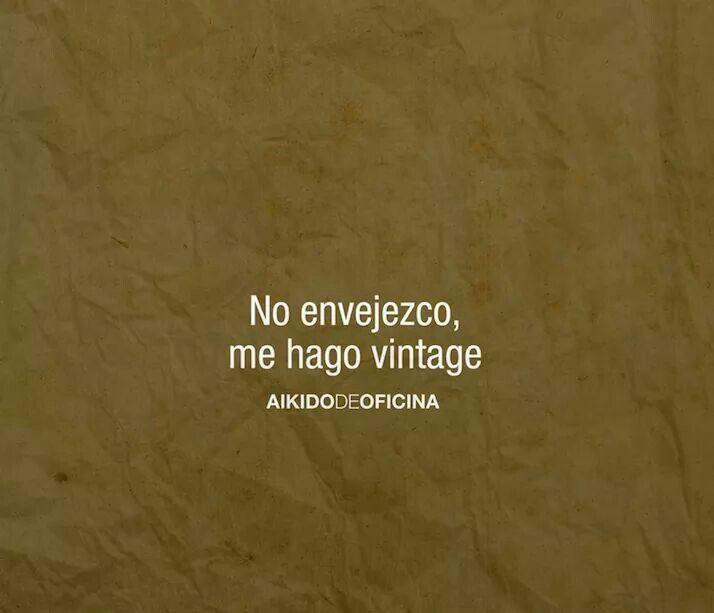 No envejezco...me hago vintage ;D #frases #citas