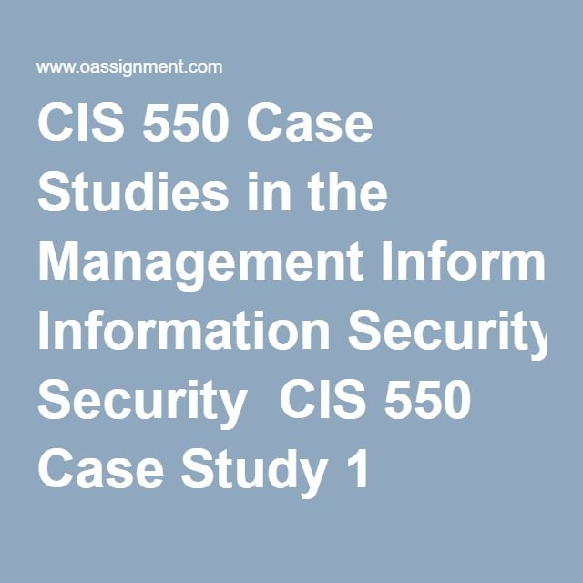 CIS 550 Case Studies in the Management Information Security  CIS 550 Case Study 1 Stratified Custom Manufacturing, Part 2 CIS 550 Case Study 2 Cenartech Security Case, Part 3B CIS 550 Case Study 3 Stratified Custom Manufacturing, Part 3E CIS 550 Case Study 4 Stratified Custom Manufacturing, Part 4D CIS 550 Case Study 4 Digital Signature Part 5A CIS 550 Case Study 5 Stratified Custom Manufacturing, Part 5F CIS 550 Case Study 6 Stratified Custom Manufacturing, Part 6E CIS 550 Case Study 7…