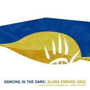 "Fully illustrated catalog from the Aljira exhibition, ""Aljira Emerge 2002: Dancing in the Dark"". $10.00"