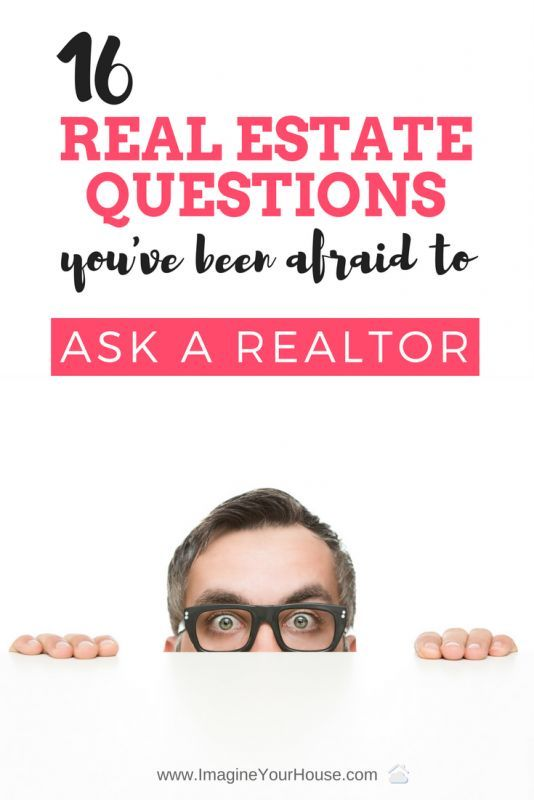 I'm afraid to ask this Real Estate question to hear the answer!