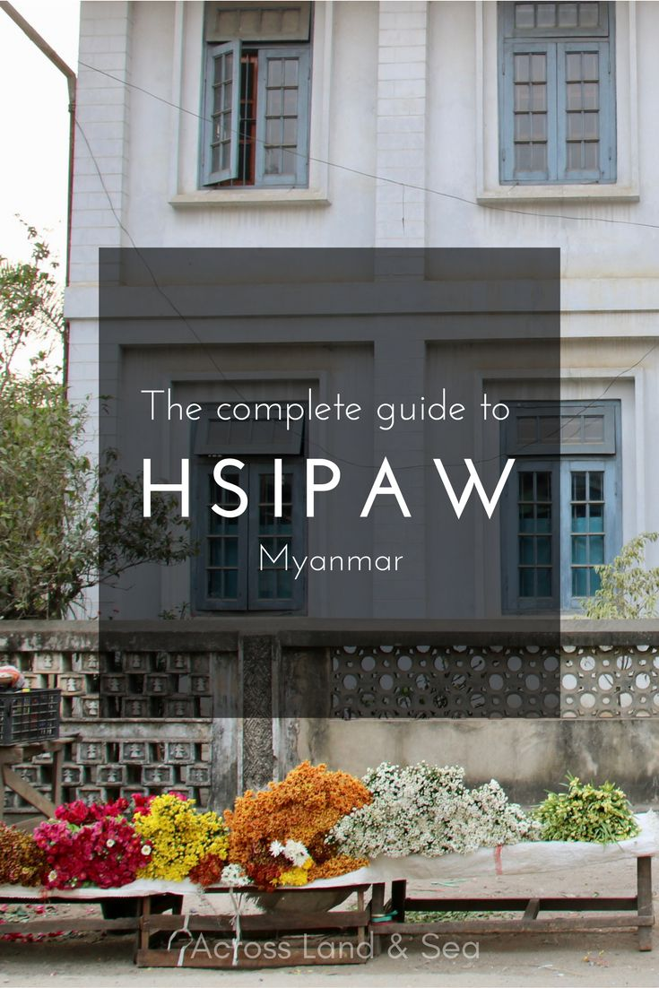 The complete guide to Hsipaw, Myanmar - where to stay, where to eat and what to do.