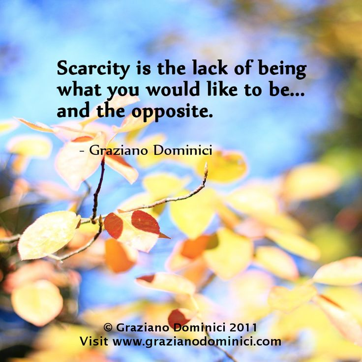 Scarcity is the lack of being what you would like to be... and the opposite. - © 2011 Graziano Dominici