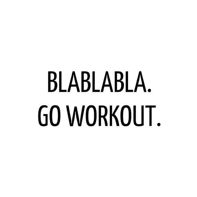 Blablabla go workout fitness workout exercise workout quotes exercise quotes fitspiration