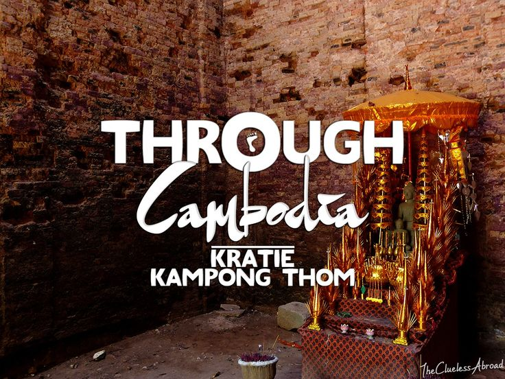 Through Cambodia: Kratie & Kampong Thom
