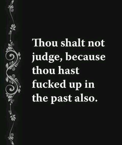 Thou shalt not judge.....