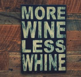 More wine, less whine.