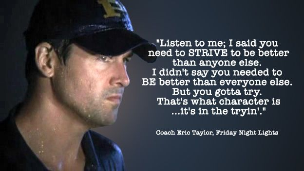 "A great quote from a brilliant show.  This quote really sums up what ""Friday Night Lights"" was all about."