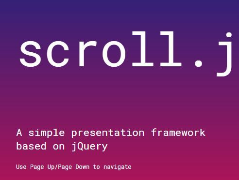 scroll-js is a simple, lightweight, easy-to-customize jQuery presentation framework that enables you to navigate between sectioned slides with Page Up/Page Down keys #jquery #presentation
