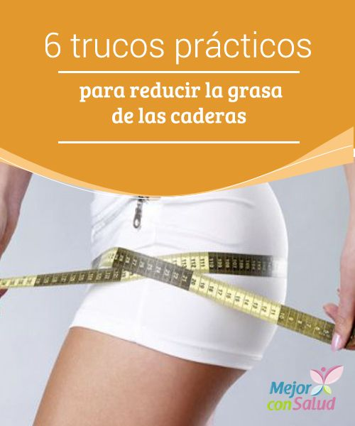 6 trucos prácticos para reducir la grasa de las caderas  Para mala suerte de muchas, la cadera es uno de los lugares del cuerpo donde más tiende a acumularse la grasa.