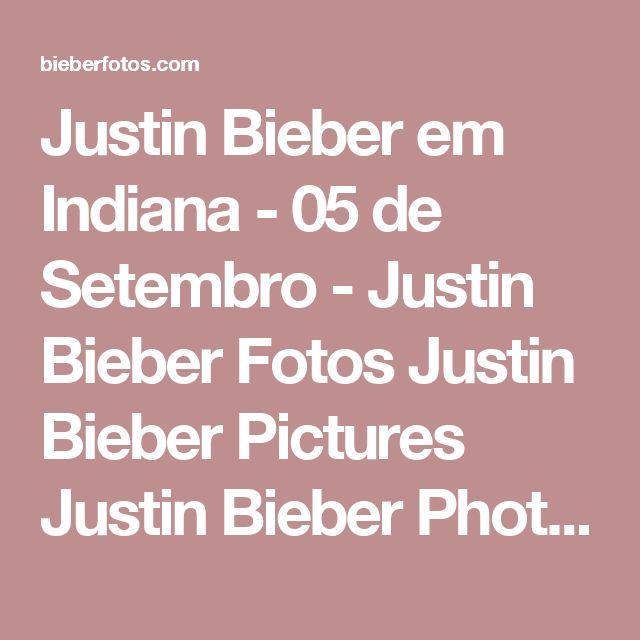 Justin Bieber em Indiana - 05 de Setembro - Justin Bieber Fotos Justin Bieber Pictures Justin Bieber Photo Gallery Justin Drew Bieber Pictures