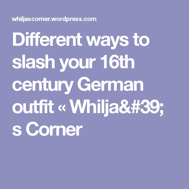 Different ways to slash your 16th century German outfit « Whilja' s Corner