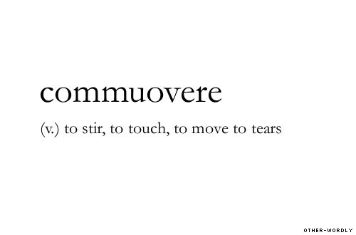 #commuovere, italian, verb, emotion, moving, tears, affection, heartwarming, touching, words, otherwordly, other-wordly, definitions, C, personal favorites,