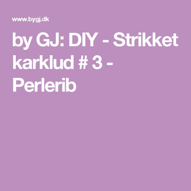 by GJ: DIY - Strikket karklud # 3 - Perlerib