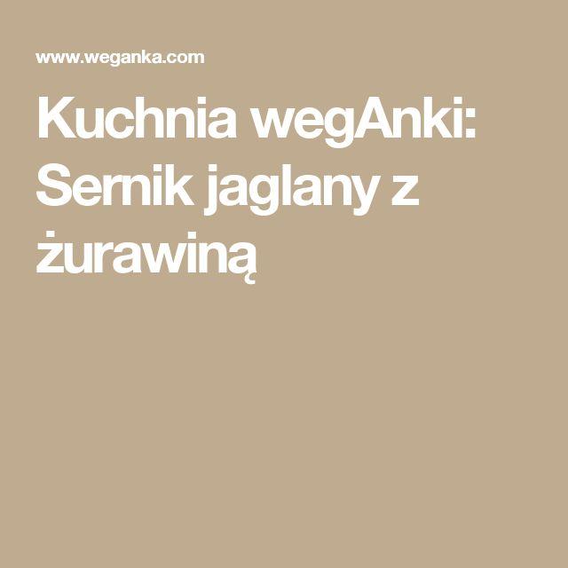 Kuchnia wegAnki: Sernik jaglany z żurawiną