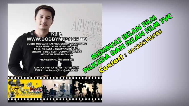 BOBBY MUSCAR FILM PRODUCTION ADVERTISING JASA PEMBUATAN VIDEO IKLAN TV - FILM - PILKADA ANIMATION 2D 3D 4D - SITKOM - VIDEO CLIP - COMPANY PROFILE KEGIATAN PEMERINTAH  PROFESIONAL ADVERTISING  KONTAK : 081806383385 - 02168857357 EMAIL  : bobbymuscarsh@yahoo.com