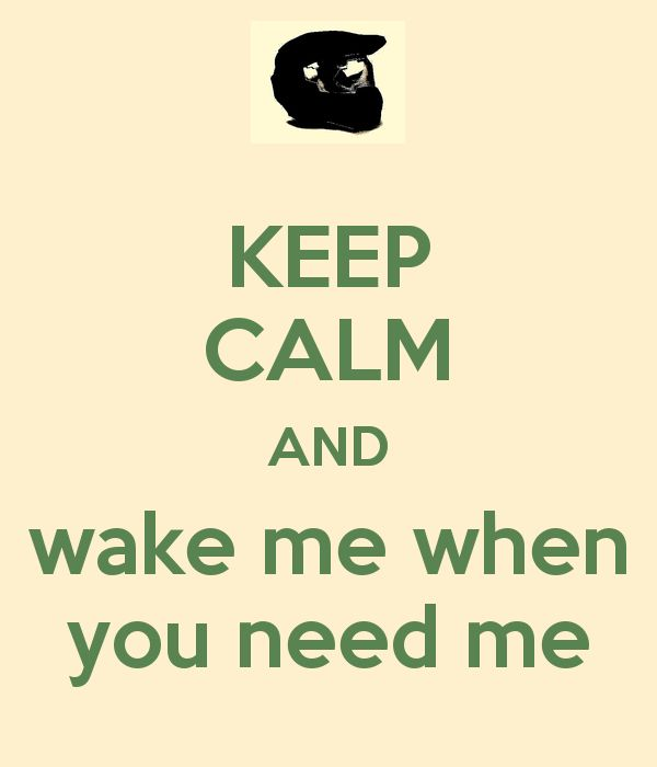keep-calm-and-wake-me-when-you-need-me.png (600×700)