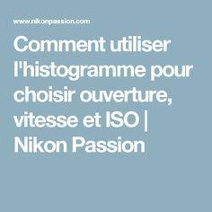 Comment utiliser l'histogramme pour choisir ouverture, vitesse et ISO | Nikon Passion