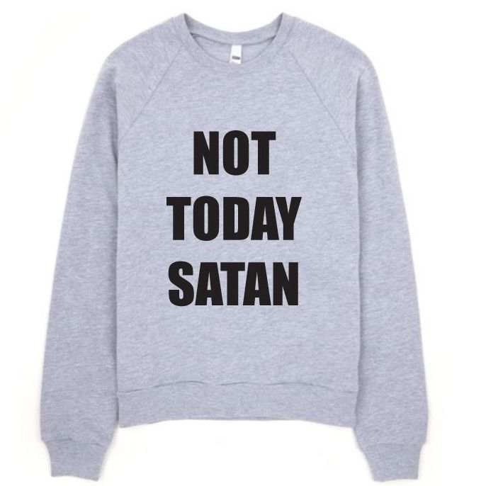 Not Today Satan Sweatshirt. Sweatshirt. RuPaul Sweatshirt. Clothing. Women's Clothing. Funny Sweatshirt. Sweatshirt. Not Today Satan. Nope not today! Stay comfy and warm with this cozy sweatshirt. Pri