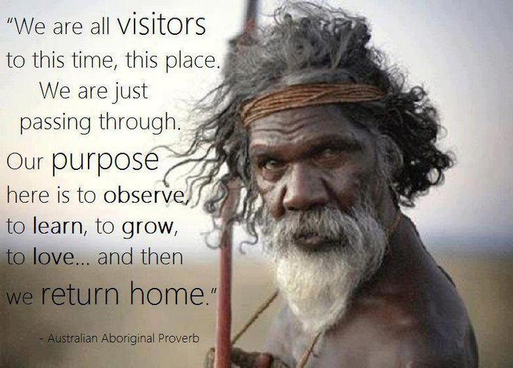 Australian Aboriginal Proverb, ancient Australia meets Star Fleet, and i love it.