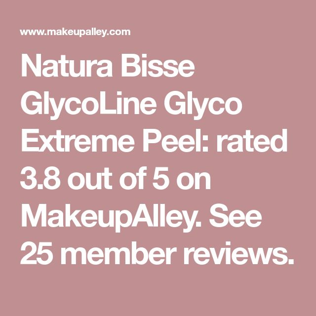 Natura Bisse  GlycoLine Glyco Extreme Peel: rated 3.8 out of 5 on MakeupAlley.  See 25 member reviews.