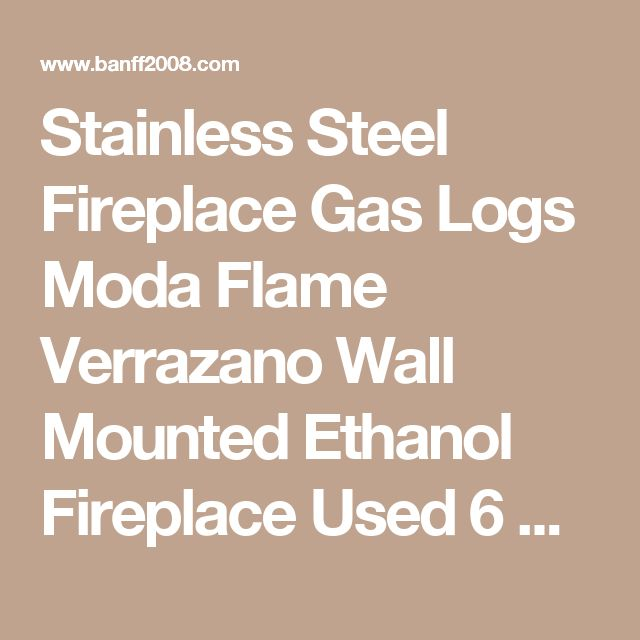 Stainless Steel Fireplace Gas Logs Moda Flame Verrazano Wall Mounted Ethanol Fireplace Used 6 X 1.5 Liter Dual Layer Burner Made Of 430 Stainless Steel Fireplace Gas Logs Designs Decorations gas logs for fireplace installation gas fireplace log lighter escutcheon gas fireplace logs breaking down  | Banff2008