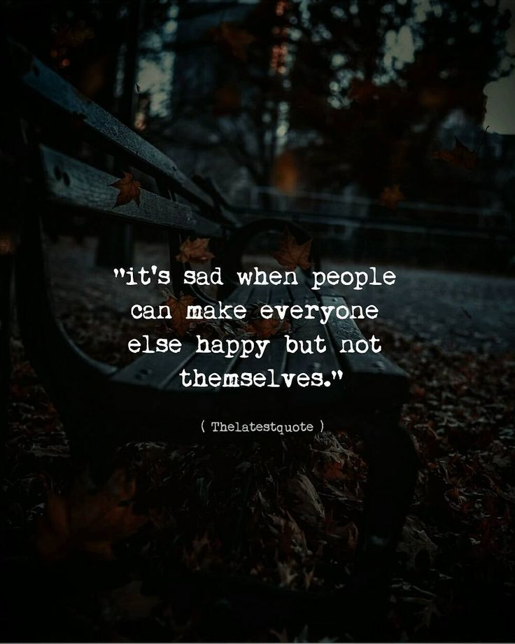 it's sad when people can make everyone else happy but not themselves. . . #thelatestquote #quotesfollow my instagram account (@thelatestquote) for more